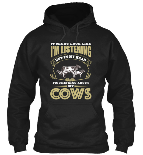 It Might Look Like I'm Listening But In My Head I'm Thinking About My Cows Black T-Shirt Front