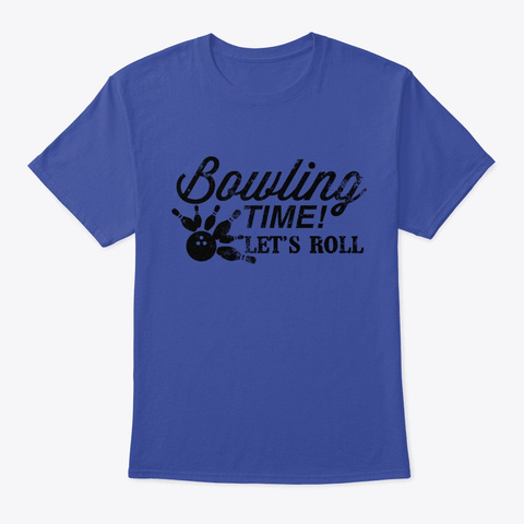 Bowling Time Let's Roll Design Gift For Deep Royal T-Shirt Front