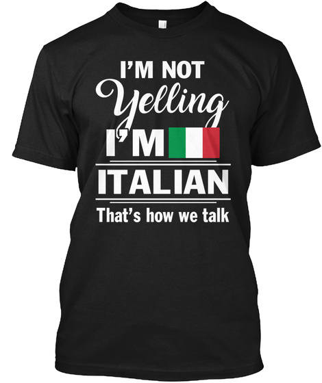 add3d47ec from Funny T-Shirts Gifts. I'm Not Yelling I'm Italian That's How We Talk  Black T-