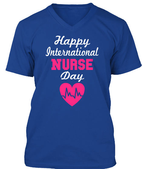 Happy International  Nurse  Day True Royal T-Shirt Front
