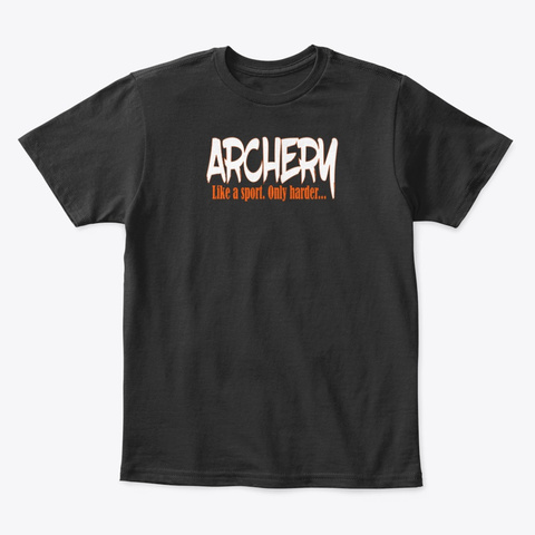 Archery Like A Sport Only Harder Funny Black T-Shirt Front