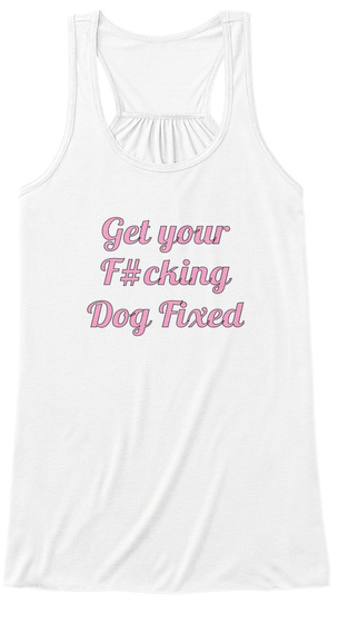 Get Your Fucking Dog Fixed White Women's Tank Top Front