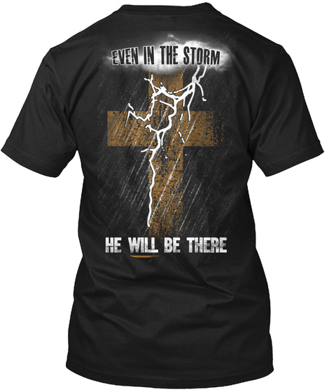 Even In The Storm He Will Be There Black T-Shirt Back