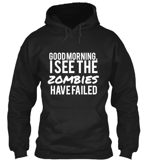 Good Morning I See The Zombies Have Failed Black T-Shirt Front