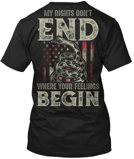My Rights Don't End Where Your Feelings Begin Black T-Shirt Back