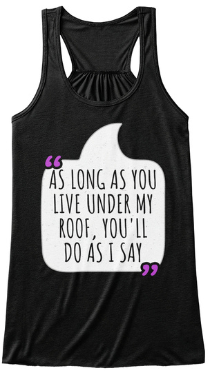 As Long As You Live Under My Roof  Black T-Shirt Front
