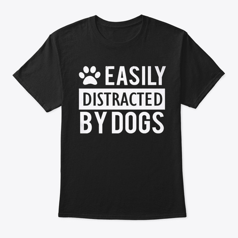 Easily Distracted By Dogs Black T-Shirt Front