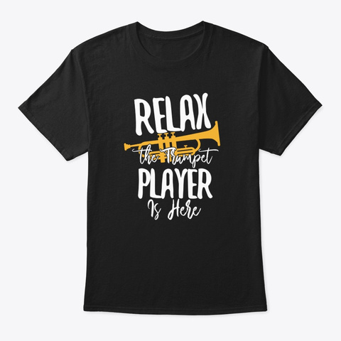 Relax The Trumpet Player Is Here  Black T-Shirt Front