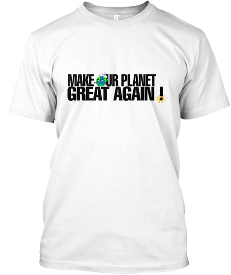 Make Our Planet Great Again White T-Shirt Front