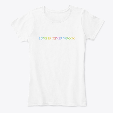 Love Is Never Wrong White T-Shirt Front