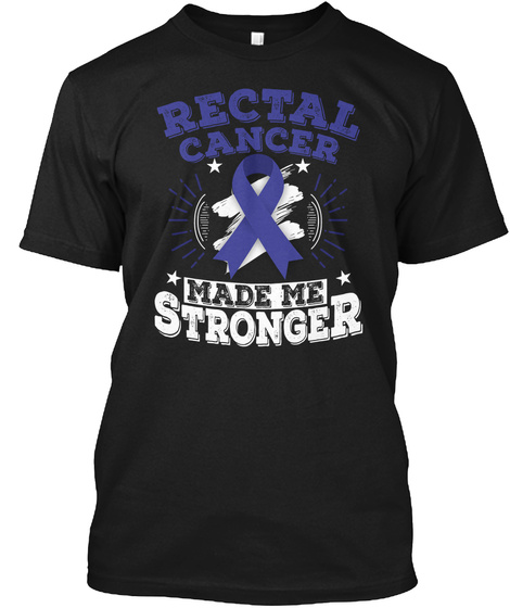 Rectal Cancer Made Me Stronger T Shirt Black T-Shirt Front