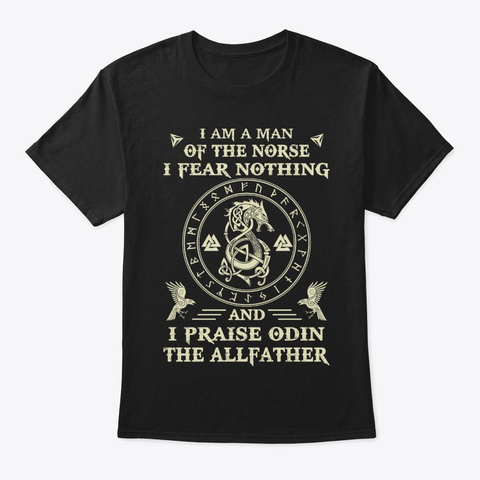 A Man Of The Norse I Praise Odin Viking Black T-Shirt Front