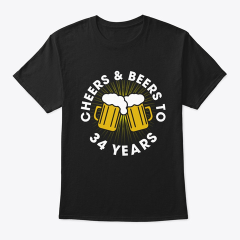 Cheers And Beers To 34 Years T Shirt  Black T-Shirt Front