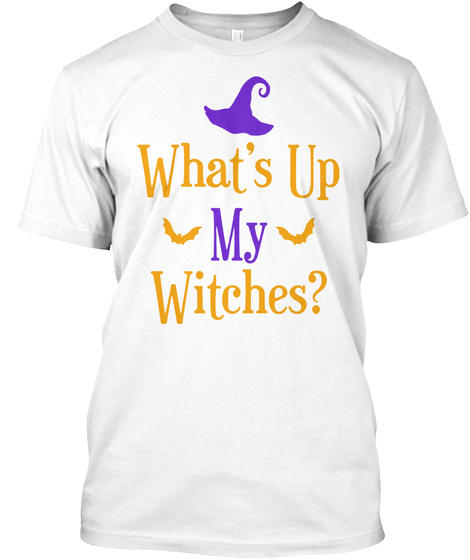 What's Up My Witches Funny Halloween Costume Shirt White T-Shirt Front