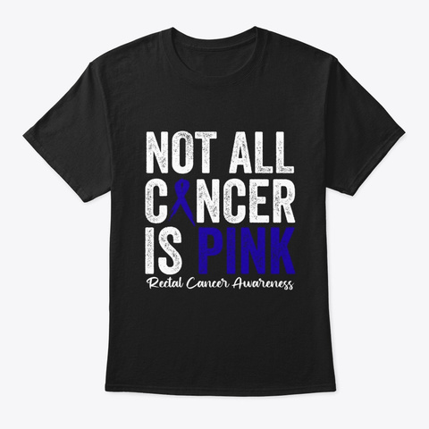 Not All Cancer Is Pink Rectal Cancer Black T-Shirt Front