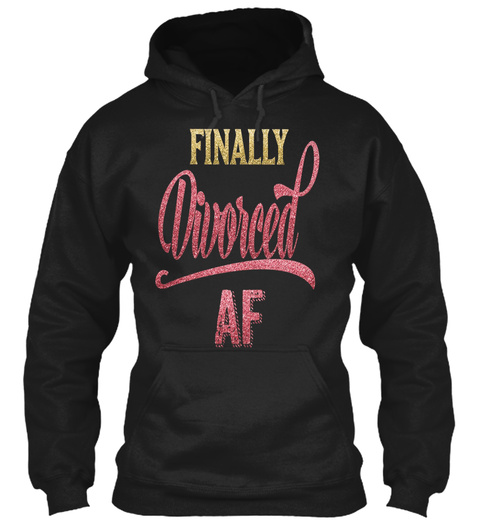 Funny Finally Divorced Af Shirt Happy Di Black Sweatshirt Front