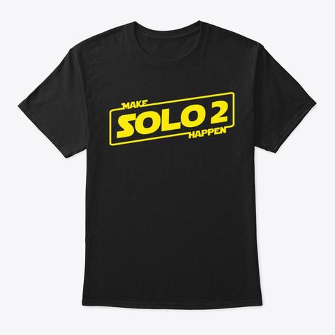Make Solo 2 Happen Black T-Shirt Front