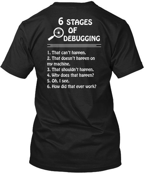 Trust Me,I'm A Programmer 6 Stages Of Debugging 1.That Can't Happen. 2.That Doesn't Happen On Machine. 3.That... Black T-Shirt Back