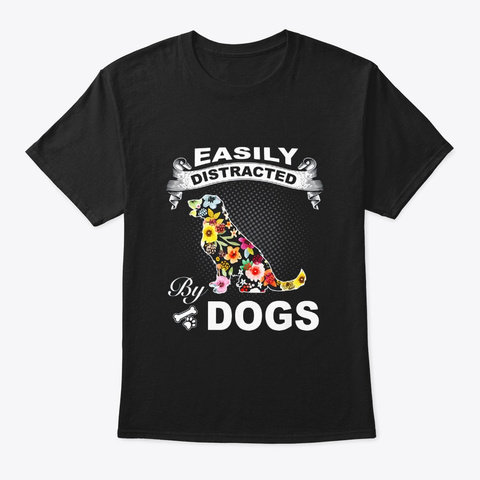 Easily Distracted By Dogs Dog Mom Black T-Shirt Front