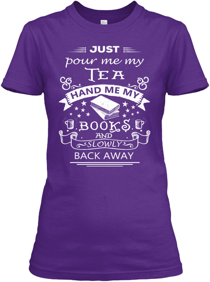 Just Pour Me My Tea Hand Me My Books And Slowly Back Away Purple T-Shirt Front