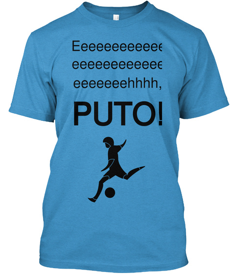 Eeeeeeeeeeee Eeeeeeeeeeee Eeeeeeehhhh, Puto! Heathered Bright Turquoise  T-Shirt Front
