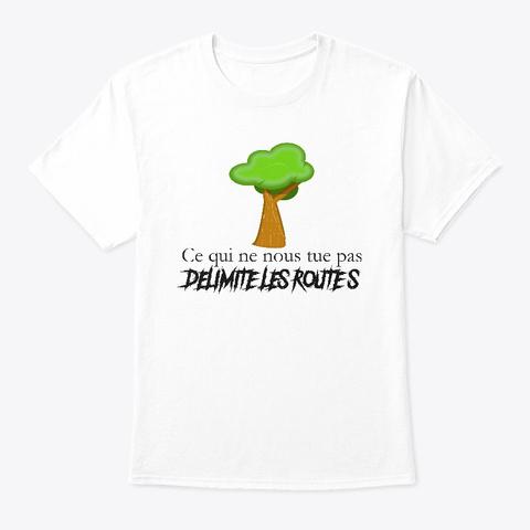 Ce Qui Ne Nous Tue Pas... White T-Shirt Front