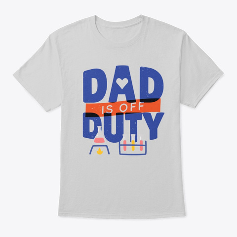 Lab Dad Is Off Duty! Light Steel T-Shirt Front