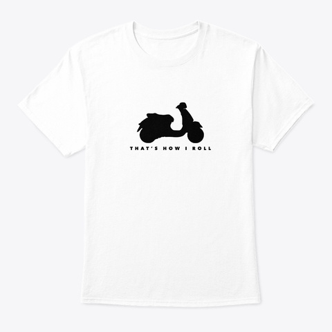 That's How I Roll    Scooter, Scoot White T-Shirt Front