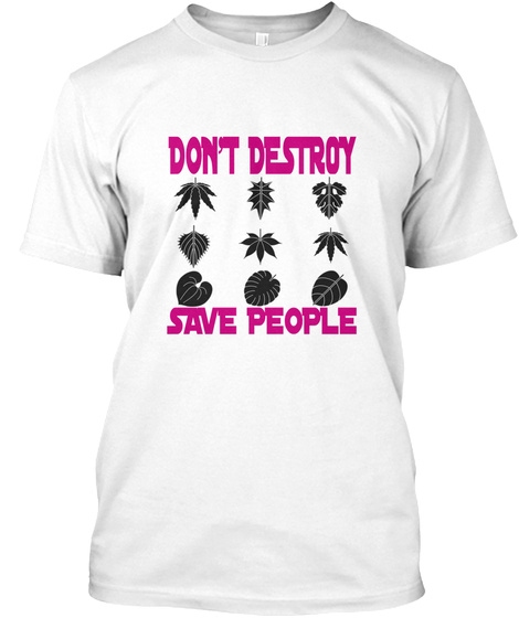 Don't Destroy Save People White T-Shirt Front
