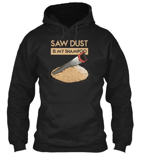 Sawdust Is My Shampoo Black T-Shirt Front