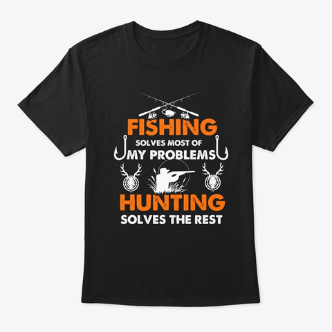 Fishing And Deer Hunting Solve Problem Black T-Shirt Front