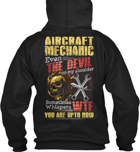 Aircraft Mechanic Even The Devil On My Shoulder Sometimes Whispers Wtf You Are Upto Now Black T-Shirt Back