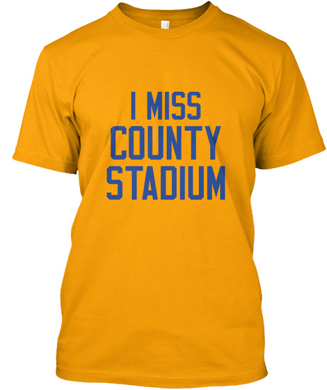 I Miss County Stadium Gold T-Shirt Front