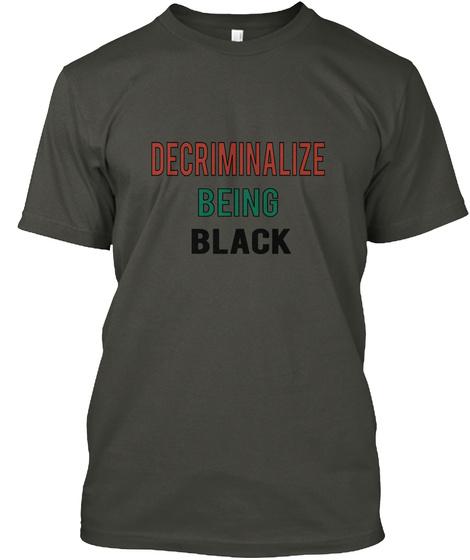 Decriminalize Being Black Smoke Gray T-Shirt Front