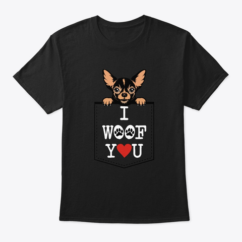Chihuahua In Pocket I Woof You Black T-Shirt Front