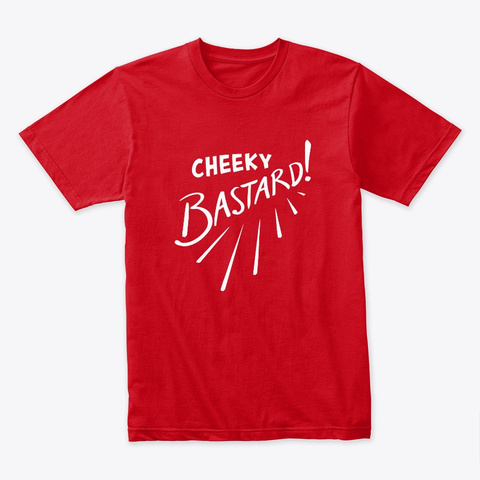 Cheeky Bastard! Red T-Shirt Front