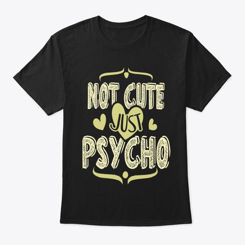 Not Cute Just Psycho T Shirt Black T-Shirt Front