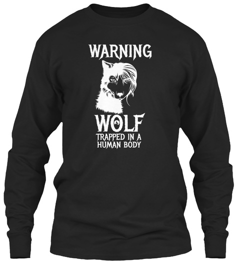 Warning Wolf Trapped In A Human Body Black T-Shirt Front