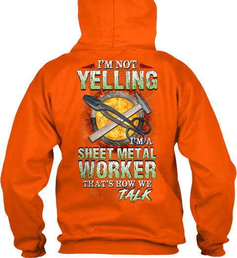 I'm Not Yelling I'm A Sheet Metal Worker That's How We Talk Safety Orange T-Shirt Back