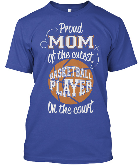 Proud Mom Of The Cutest Basketball Player On The Court Deep Royal T-Shirt Front