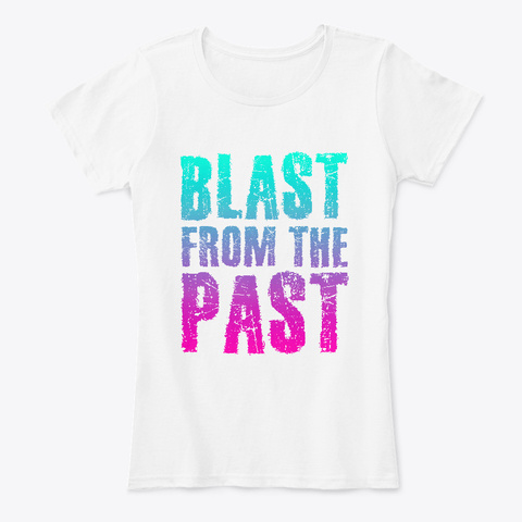 Blast From The Past White T-Shirt Front