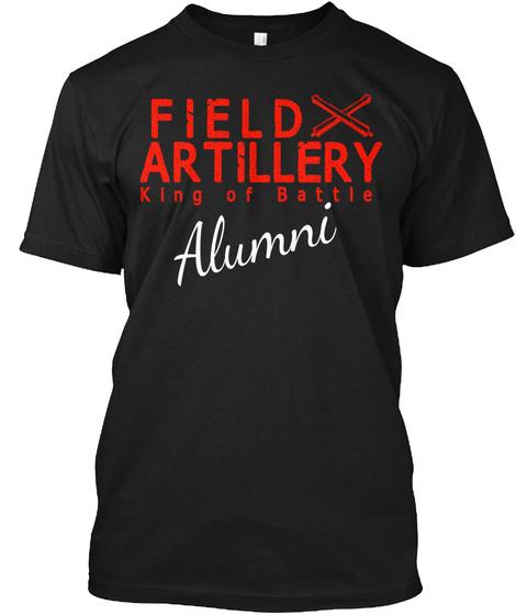 Field Artillery King Of The Battle Alumni Black T-Shirt Front