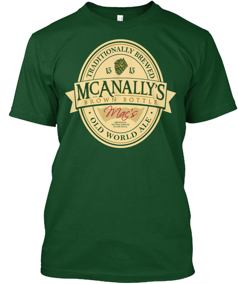 Traditionally Brewed 13 13 Mcanallys Brown Bottle Macs Old World Ale Deep Forest T-Shirt Front