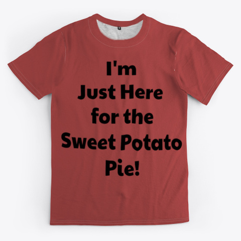 I'm Just Here For The Sweet Potato Pie! Burgundy T-Shirt Front