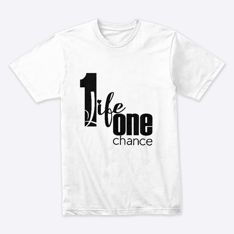 One Life One Chance White T-Shirt Front