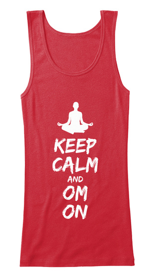 Keep Calm Om On   Spiritual Yoga Tanks Red T-Shirt Front