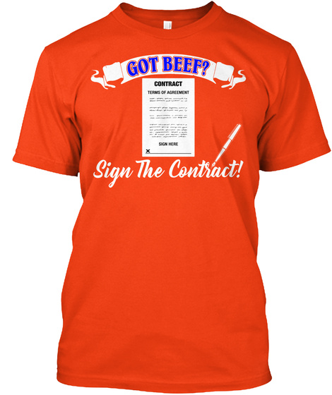 Got Beef? Sign The Contract!   Deep Orange  T-Shirt Front