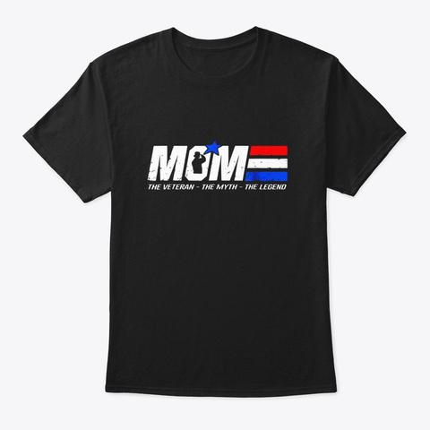 Mom The Veteran The Myth The Legend T Black T-Shirt Front