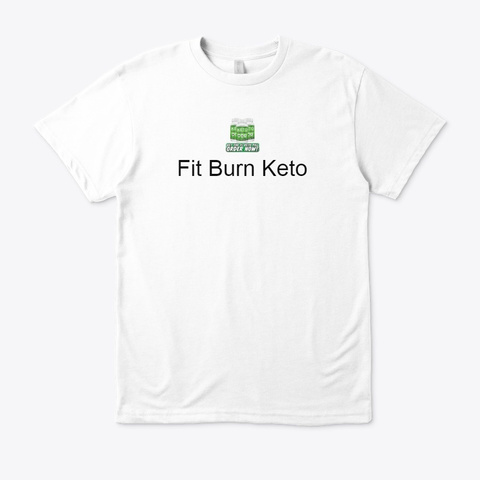 Fit Burn Keto   Blend Fat Burn ! Buy White T-Shirt Front