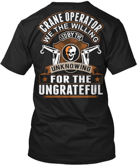 Crane Operator Ungrateful Black T-Shirt Back